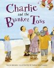 Charlie and the Blanket Toss by Tricia Brown (Paperback / softback, 2015)