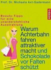 Warum Achterbahn fahren attraktiver macht und Schokolade vor Falten schützt von Michaela Axt-Gadermann (2013, Gebundene Ausgabe)