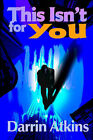 This Isn't for You by Darrin Atkins (Paperback / softback, 2000)