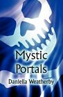 Mystic Portals by Daniella Weatherby (Paperback / softback, 2011)