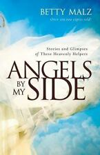 Angels by My Side : Stories and Glimpses of These Heavenly Helpers by Betty Malz (2013, Paperback)