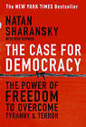 The Case for Democracy: The Power of Freedom to Overcome Tyranny and Terror by Natan Sharansky, Ron Dermer (Paperback, 2006)