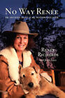 No Way Renee: The Second Half of My Notorious Life by Renee Richards (Paperback, 2008)