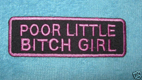 SEW OR  IRON ON PATCH     `POOR LITTLE B***H GIRL`