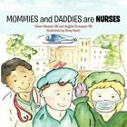 Mommies and Daddies Are Nurses by R Ebert 9781463434519 Paperback 2011