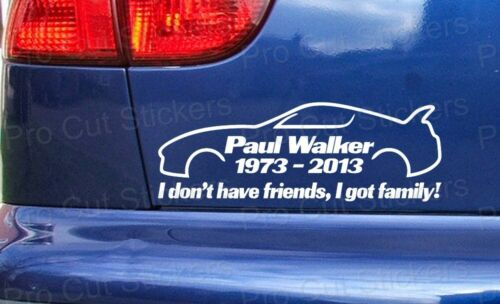 Paul Walker I dont have friends I got family RIP Tribute Car Sticker Decal ref:9
