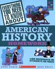 Everything You Need to Know About...: American History Homework by Anne M. Zeman and Kate Kelly (2005, Paperback)