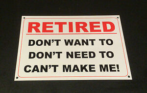 Funny-Sign-RETIRED-DON-039-T-WANT-TO-DON-039-T-NEED-TO-CAN-039-T-MAKE-ME-retirement-present