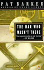 The Man Who Wasn't There by Pat Barker (Paperback, 1990)