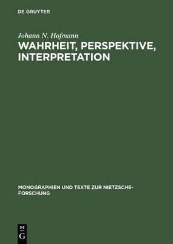 Wahrheit, Perspektive, Interpretation: Nietzsche Und Die Philosophische Hermeneu