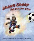 Shawn Sheep the Soccer Star by Erin Mirabella (Hardback, 2008)