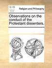 Observations on the Conduct of the Protestant Dissenters. by Multiple Contributors (Paperback / softback, 2010)