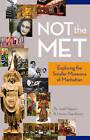 Not the Met: Exploring the Smaller Museums of Manhattan by Harvey Appelbaum, Janel Halpern (Paperback, 2013)