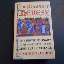 Perfect Heresy Life and Death Medieval Cathars Stephen O'Shea h/c