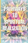 Pathways to Spiritual Realization by Cecelia Frances Page 9780595461332