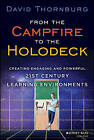 From the Campfire to the Holodeck: Creating Engaging and Powerful 21st Century Learning Environments by David Thornburg (Hardback, 2013)