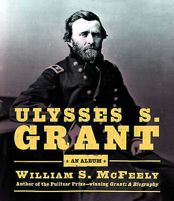 1 of 1 - NEW Ulysses S. Grant: An Album by William S. McFeely Ph.D.