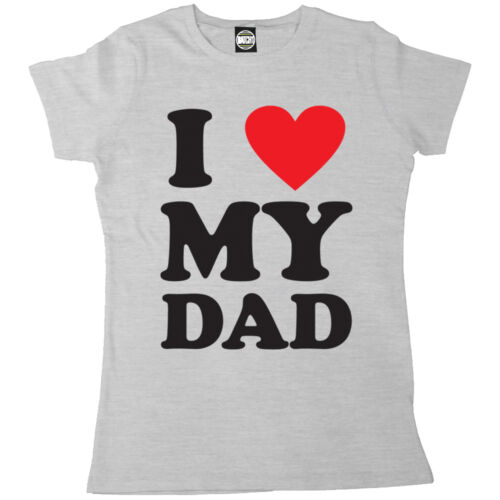 I LOVE MY DAD WOMENS I HEART T-SHIRT FATHERS DAY GIFT XMAS BIRTHDAY PRESENT