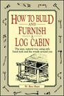 How to Build and Furnish a Log Cabin : The Easy, Natural Way Using Only Hand Tools and the Woods Around You by W. Ben Hunt (1974, Paperback)