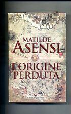 Matilde Asensi # L'ORIGINE PERDUTA # Sonzogno Editore 2006 # 1A ED.