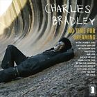No Time for Dreaming by Charles Bradley (Vinyl, Jan-2011, Daptone)