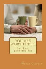 You Are Worthy Too: In The Beginning (My Life Story) (Volume 1)