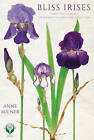 Bliss Irises: Family and Flowers; the Journey to a National Collection by Anne Milner (Paperback, 2016)