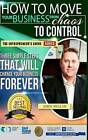 How to Move Your Business from Chaos to Control: Three Simple Steps That Will Change Your Business Forever by John Millar (Paperback / softback, 2016)