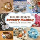 The Big Book of Jewelry Making: 75 Projects to Make by GMC Editors (Paperback, 2017)