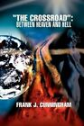 The Crossroad Between Heaven and Hell 9780595477494 Book