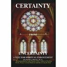 Certainty From Uncertainty a Text for Spiritual Enhancement 9780759644113