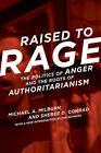 Raised to Rage: The Politics of Anger and the Roots of Authoritarianism by Michael A. Milburn, Sheree D. Conrad (Paperback, 2016)