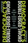 Democracy's Double-Edged Sword: How Internet Use Changes Citizens' Views of Their Government by Catie Snow Bailard (Paperback, 2014)