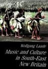 Music and Culture in South-East New Britain: Using Territorial Survey of Oceanic Music Report on Field Research Conducted in August-October 1988 by Wolfgang Laade (Paperback, 1999)