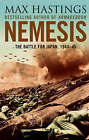 Nemesis: The Battle for Japan, 1944-45 by Sir Max Hastings (Hardback, 2007)