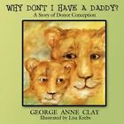 Why Don't I Have a Daddy? by George Anne Clay Book Paperback Softback