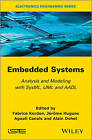 Embedded Systems: Analysis and Modeling with Sysml, UML and Aadl by ISTE Ltd and John Wiley & Sons Inc (Hardback, 2013)