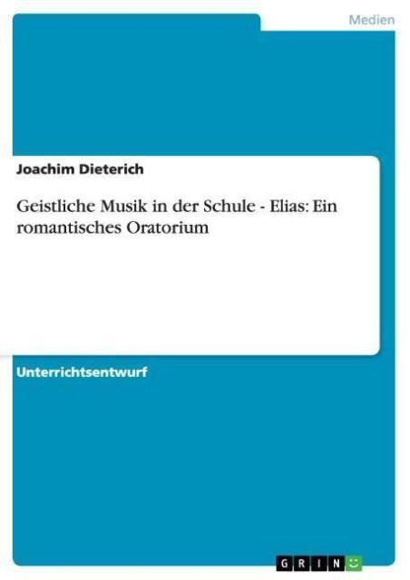 Geistliche Musik in der Schule - Elias: Ein romantisches Oratorium von...