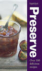 Preserve: Over 100 Delicious Recipes by Octopus Publishing Group (Hardback, 2005)