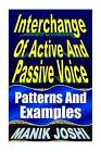 Interchange of Active and Passive Voice: Patterns and Examples by MR Manik Joshi (Paperback / softback, 2013)