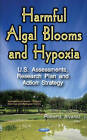 Harmful Algal Blooms & Hypoxia: U.S. Assessments, Research Plan & Action Strategy by Nova Science Publishers Inc (Paperback, 2016)