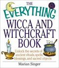 The Everything: The Everything Wicca and Witchcraft Book : Unlock the Secrets of Ancient Rituals, Spells, Blessings, and Sacred Objects by Marian Singer (2002, Paperback)
