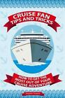 Cruise Fan Tips and Tricks How to Get The Most Out.. 9781495312465 Paperback
