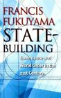 State-Building: Governance and World Order in the 21st Century by Francis Fukuyama (Hardback, 2004)