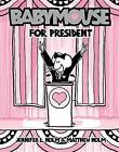 Babymouse for President by Matthew Holm, Jennifer L Holm (Hardback, 2012)