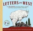 Letters of the West: An ABC Book of the Many Plants, Animals, and Other Curious Features of the West by Michelle Walch, John Maddin (Hardback, 2014)