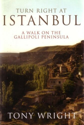 1 of 1 - TURN RIGHT AT ISTANBUL -A WALK ON THE GALLIPOLI PENINSULA ANZACS TONY WRIGHT