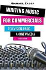 Writing Music for Commercials: Television, Radio, and New Media by Michael Zager (Hardback, 2015)