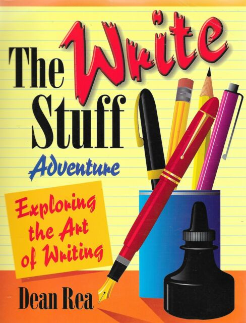Write Stuff Adventure Exploring the Art of Writing Dean Rea Language Arts