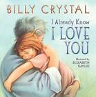 I Already Know I Love You Board Book by Billy Crystal (Board book, 2008)